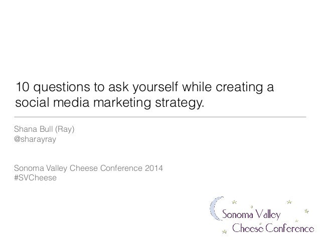 Questions to ask when creating a social media marketing strategy