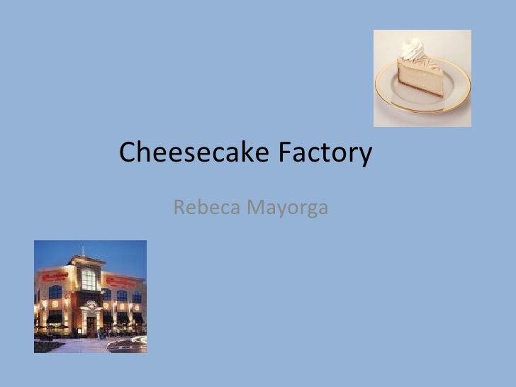 Cheesecake Factory  Rebeca Mayorga