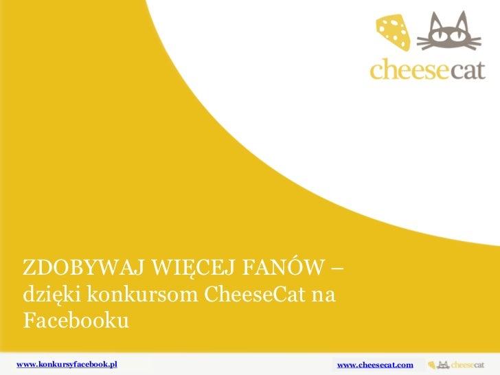 ZDOBYWAJ WIĘCEJ FANÓW – OFERTA NA APLIKACJE dzięki konkursom CheeseCat na KONKURSOWE NA FACEBOOKA Facebookuwww.konkursyfac...