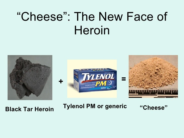 """""""Cheese"""": The New Face of              Heroin                       +                  =   Black Tar Heroin   Tylenol PM o..."""