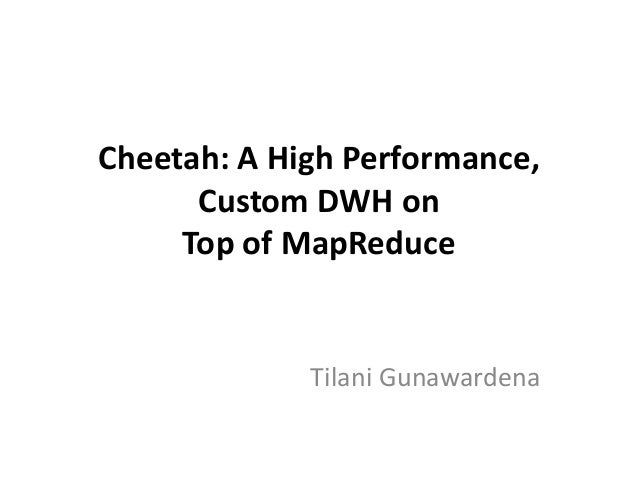 Cheetah: A High Performance,      Custom DWH on     Top of MapReduce             Tilani Gunawardena