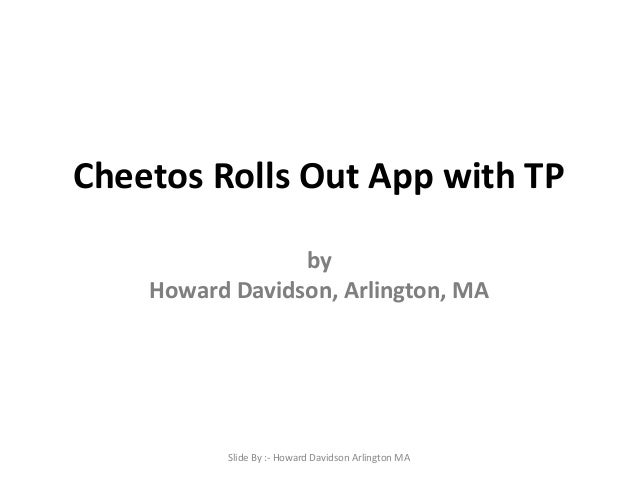 Cheetos Rolls Out App with TP by Howard Davidson, Arlington, MA  Slide By :- Howard Davidson Arlington MA
