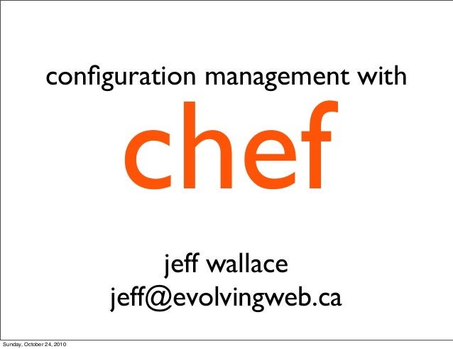 chef configuration management with jeff wallace jeff@evolvingweb.ca Sunday, October 24, 2010