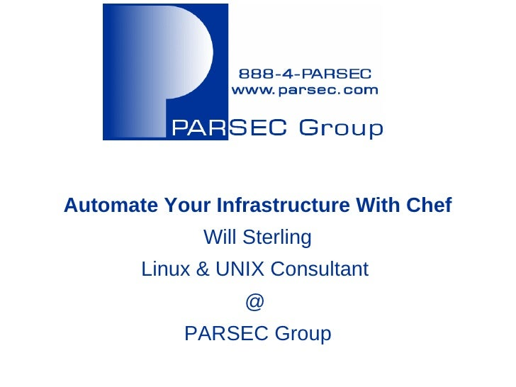 Automate Your Infrastructure With Chef             Will Sterling       Linux & UNIX Consultant                 @          ...