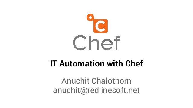 IT Automation with Chef Anuchit Chalothorn anuchit@redlinesoft.net
