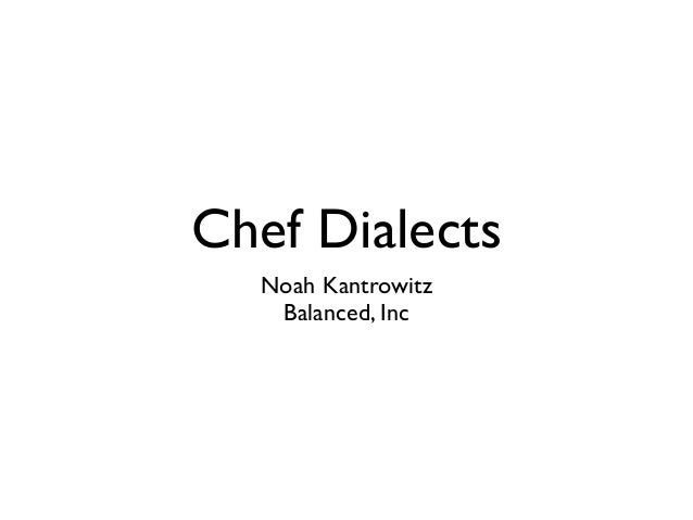 Chef Dialects Noah Kantrowitz Balanced, Inc