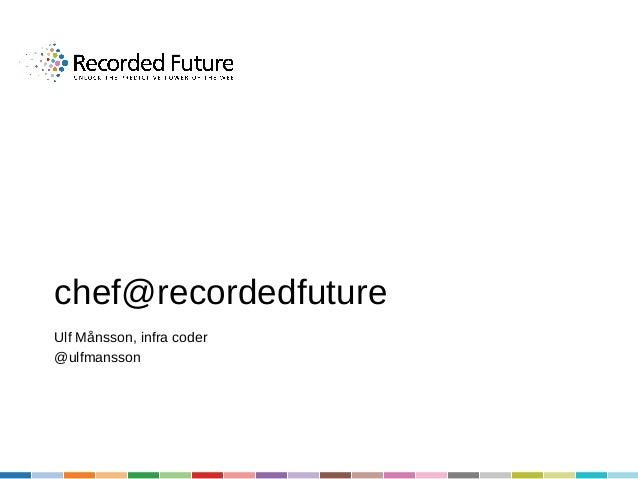 chef@recordedfuture Ulf Månsson, infra coder @ulfmansson