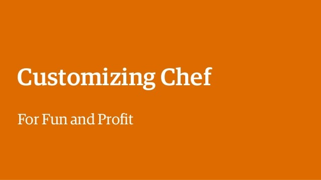 Customizing Chef for Fun and Profit