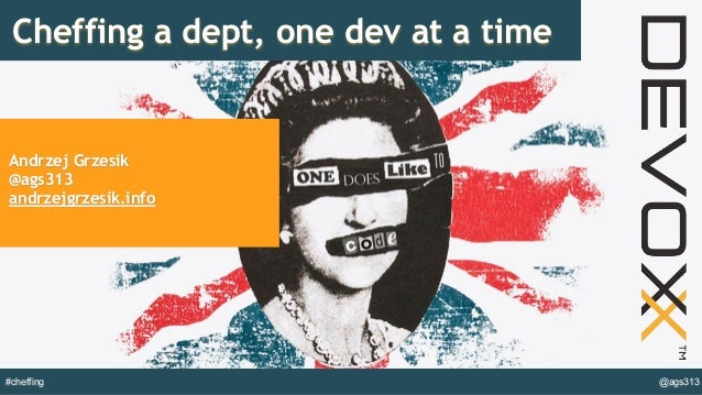 @ags313#cheffing Cheffing a dept, one dev at a time Andrzej Grzesik @ags313 andrzejgrzesik.info