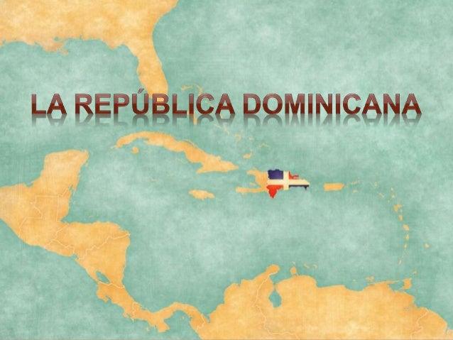 La República Dominicana es un país que ocupa algo más de los dos tercios orientales de La Española. La Española es una isl...