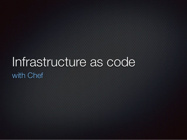 Infrastructure as code with Chef