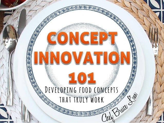 Concept Innovation 101 by Chef Bruce Lim