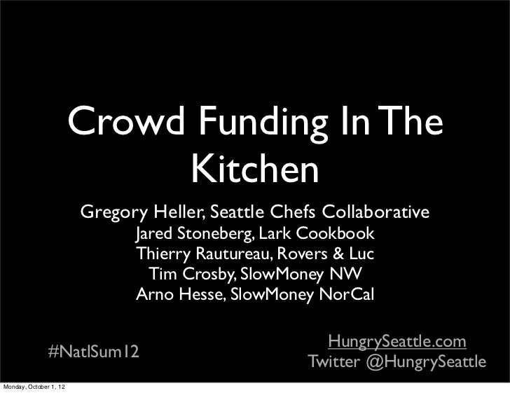 Crowd Funding In The                             Kitchen                        Gregory Heller, Seattle Chefs Collaborativ...