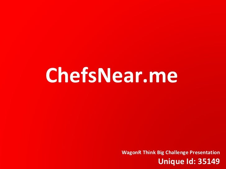 ChefsNear.me WagonR Think Big Challenge Presentation Unique Id: 35149