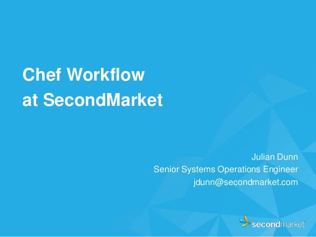 Chef Workflowat SecondMarket                                     Julian Dunn              Senior Systems Operations Engine...