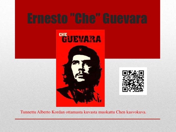 """Ernesto """"Che"""" GuevaraTunnettu Alberto Kordan ottamasta kuvasta muokattu Chen kasvokuva."""
