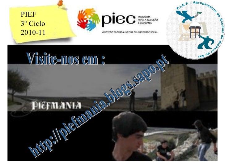 http://piefmania.blogs.sapo.pt PIEF  3º Ciclo 2010-11 Visite-nos em :