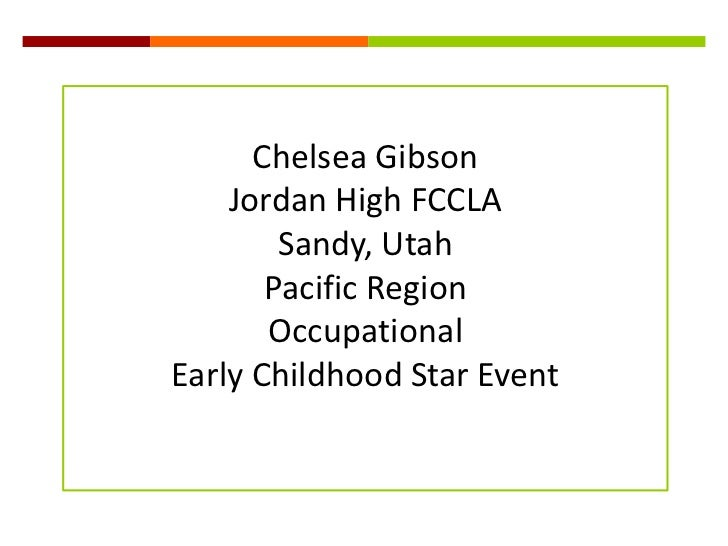 Chelsea Gibson<br />Jordan High FCCLA<br />Sandy, Utah<br />Pacific Region<br />Occupational<br />Early Childhood Star Eve...