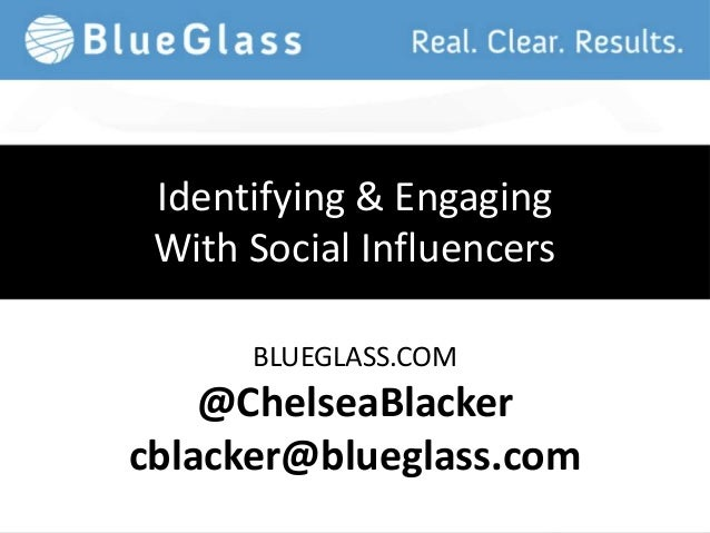 Identifying & Engaging With Social Influencers      BLUEGLASS.COM    @ChelseaBlackercblacker@blueglass.com