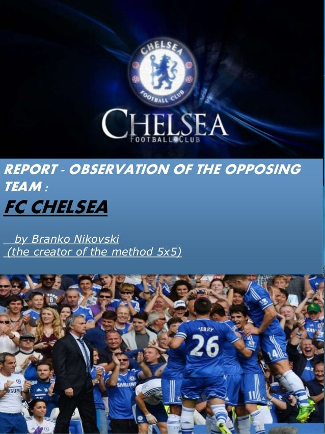 REPORT - OBSERVATION OF THE OPPOSING TEAM : FC CHELSEA by Branko Nikovski (the creator of the method 5x5)
