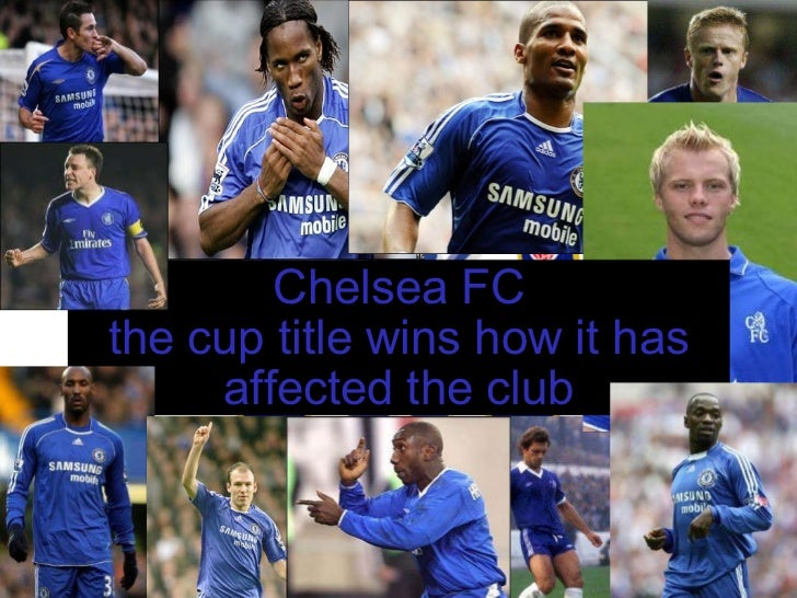 Chelsea FC  the cup title wins how it has affected the club