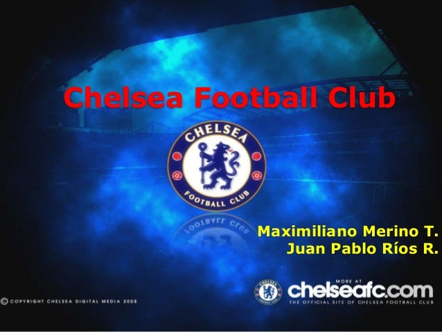 Chelsea Football Club Maximiliano Merino T. Juan Pablo Ríos R.