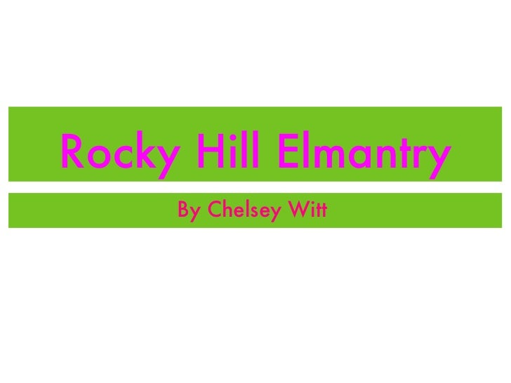 Rocky Hill Elmantry <ul><li>By Chelsey Witt  </li></ul>