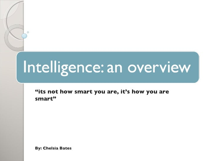 """ its not how smart you are, it's how you are smart"" By: Chelsia Bates"