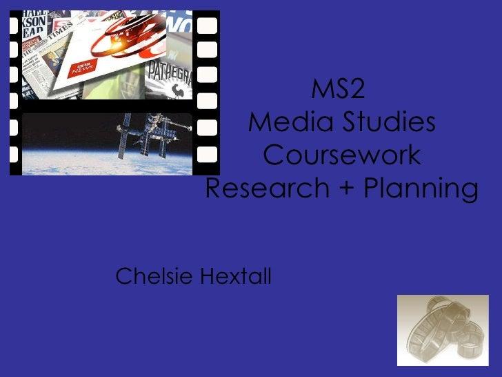 MS2  Media Studies Coursework Research + Planning Chelsie Hextall
