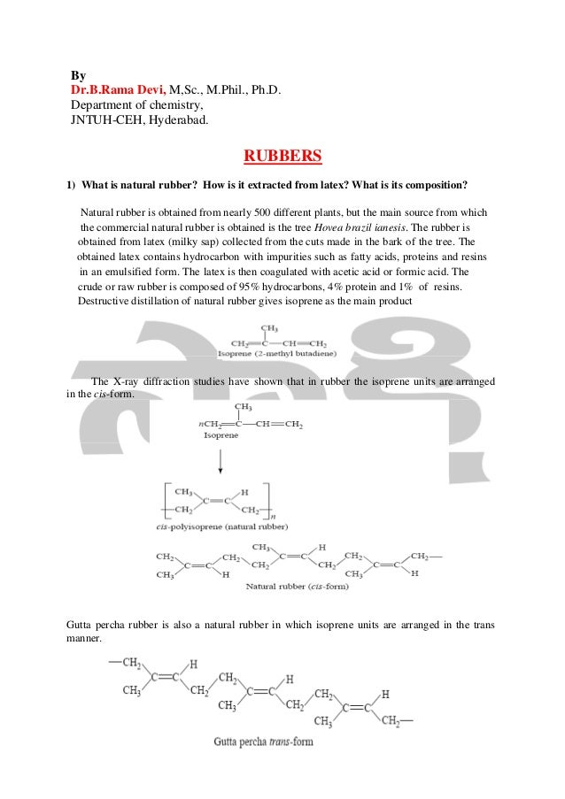 By Dr.B.Rama Devi, M,Sc., M.Phil., Ph.D. Department of chemistry, JNTUH-CEH, Hyderabad.  RUBBERS 1) What is natural rubber...