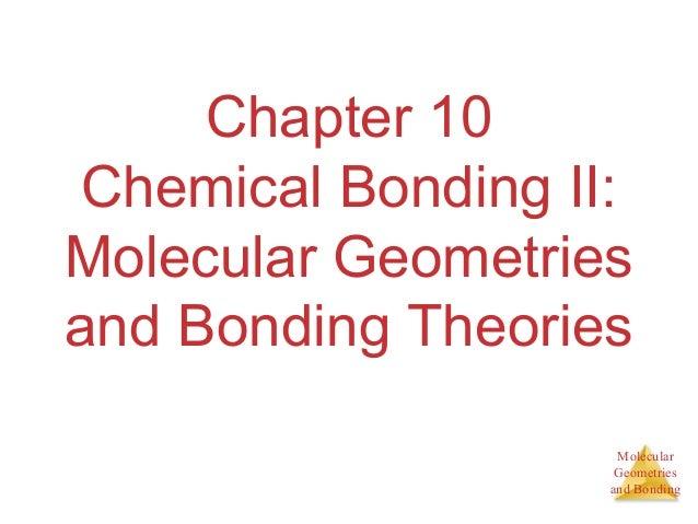 MolecularGeometriesand BondingChapter 10Chemical Bonding II:Molecular Geometriesand Bonding Theories
