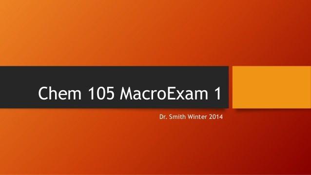Chem 105 MacroExam 1 Dr. Smith Winter 2014