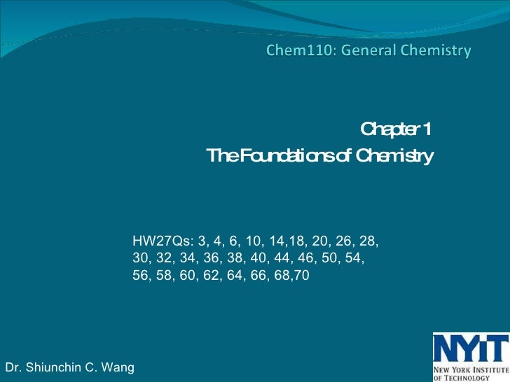 Chapter 1 The Foundations of Chemistry HW27Qs: 3, 4, 6, 10, 14,18, 20, 26, 28, 30, 32, 34, 36, 38, 40, 44, 46, 50, 54, 56,...
