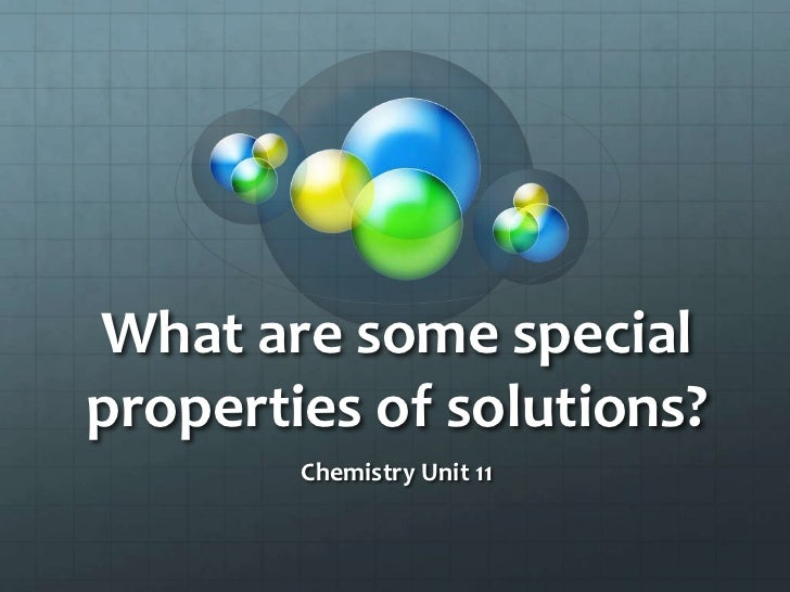 What are some specialproperties of solutions?        Chemistry Unit 11