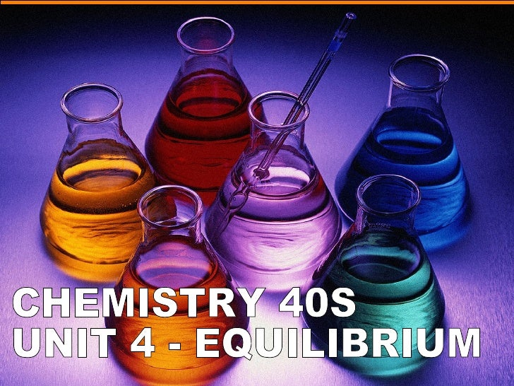 Outcome 4-01 Relate the concept of equilibrium to physical and chemical systems.Include: conditions necessary to achieve e...