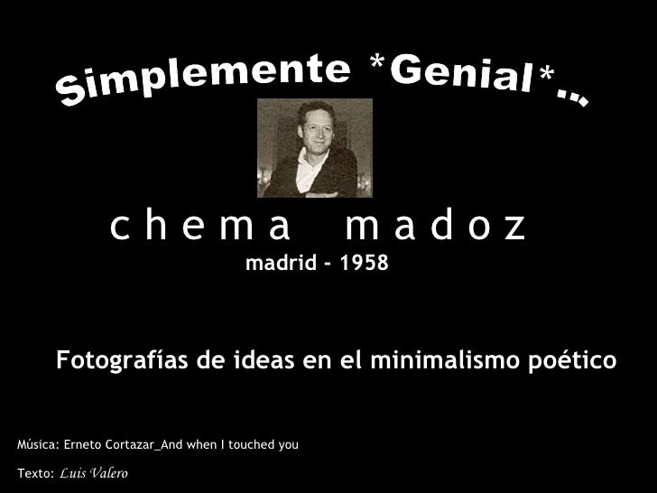 Música: Erneto Cortazar_And when I touched you Texto:  Luis Valero Simplemente *Genial*... c h e m a  m a d o z madrid - 1...