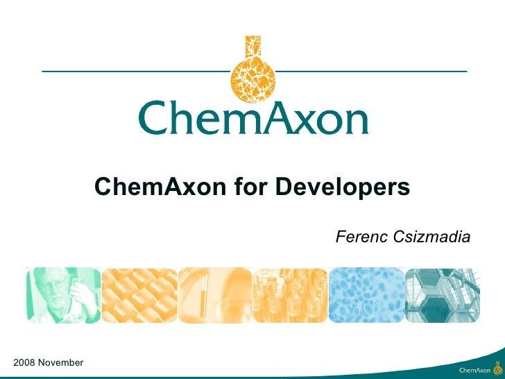 ChemAxon for Developers Ferenc Csizmadia 2008 November