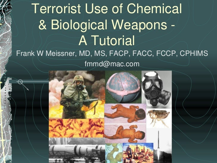 Terrorist Use of Chemical    & Biological Weapons -           A TutorialFrank W Meissner, MD, MS, FACP, FACC, FCCP, CPHIMS...