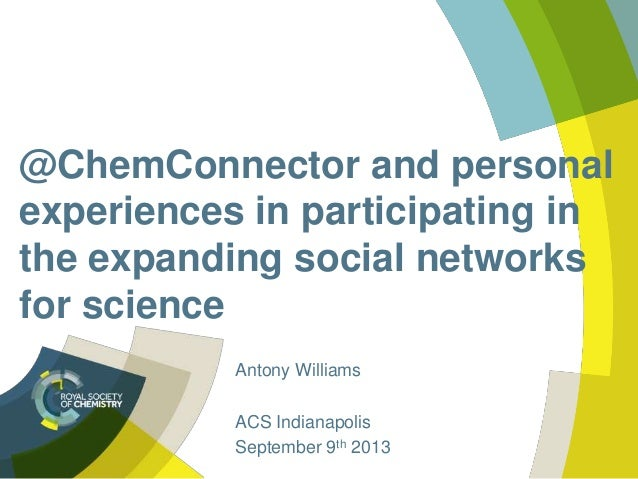 @ChemConnector and personal experiences in participating in the expanding social networks for science Antony Williams ACS ...