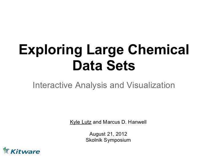 Exploring Large Chemical        Data Sets Interactive Analysis and Visualization          Kyle Lutz and Marcus D. Hanwell ...