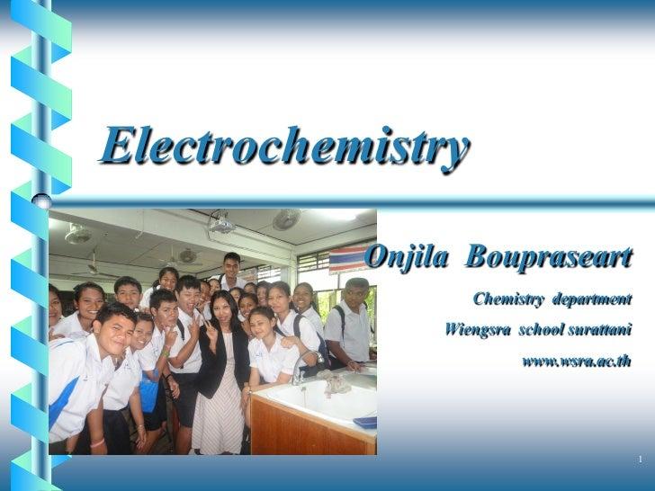 Electrochemistry           Onjila Boupraseart                   Chemistry department                Wiengsra school suratt...