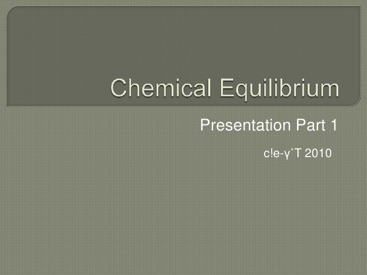 Chemical Equilibrium<br />Presentation Part 1<br />c!e-γ˚T 2010<br />