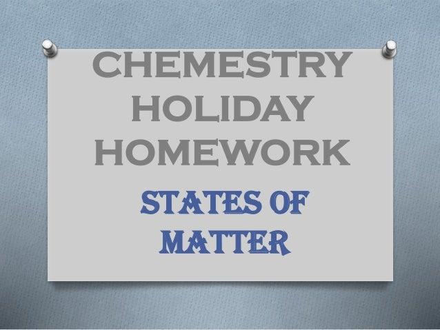 CHEMESTRY HOLIDAY HOMEWORK STATES OF MATTER