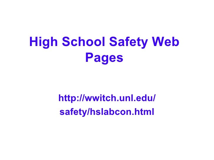 High School Safety Web Pages http://wwitch.unl.edu/ safety/hslabcon.html