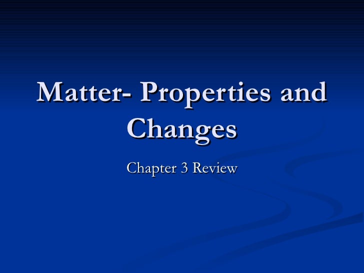 Matter- Properties and Changes Chapter 3 Review