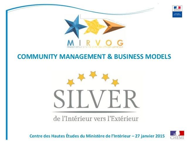 COMMUNITY MANAGEMENT & BUSINESS MODELS Centre des Hautes Études du Ministère de l'Intérieur – 27 janvier 2015