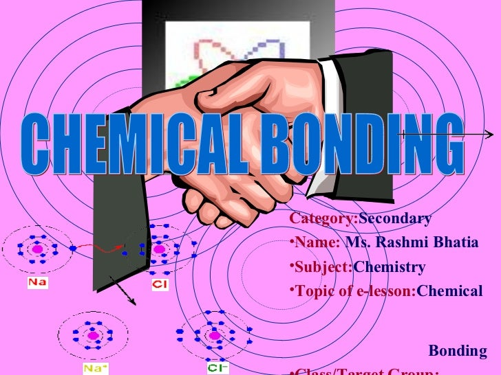 Chemical bonding by Ms Rashmi Bhatia