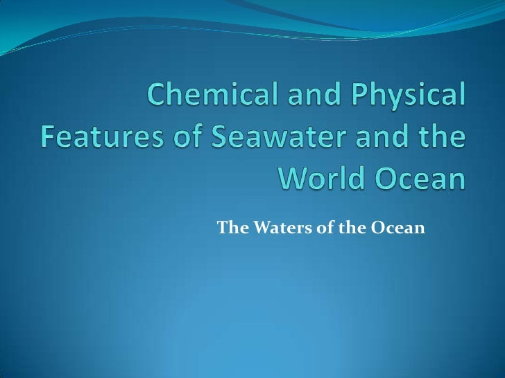 Chemical and physical features of seawater and the