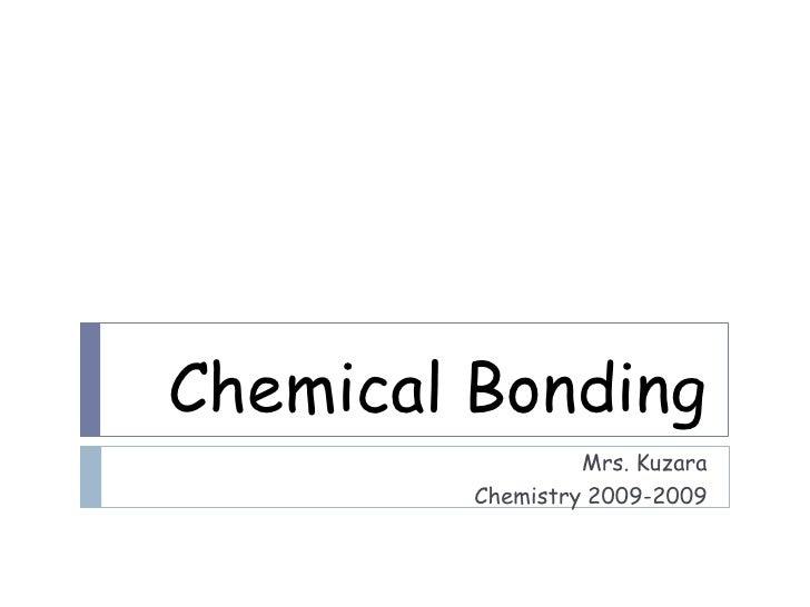 Chemical Bonding                   Mrs. Kuzara          Chemistry 2009-2009