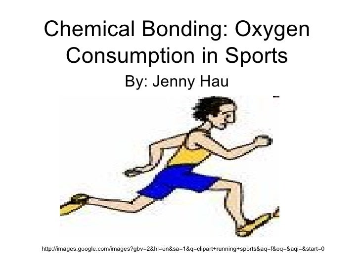 Chemical Bonding: Oxygen Consumption in Sports By: Jenny Hau http://images.google.com/images?gbv=2&hl=en&sa=1&q=clipart+ru...